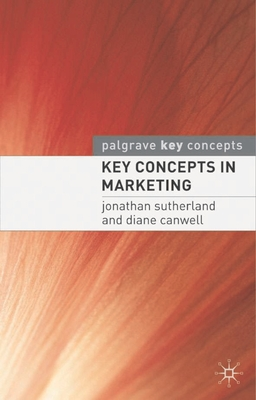 Key Concepts in Marketing - Sutherland, Jonathan, and Canwell, Diane