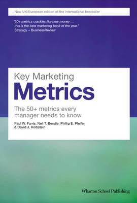 Key Marketing Metrics: The 50+ Metrics Every Manager Needs to Know - Paul W Farris
