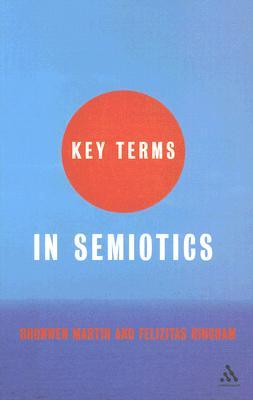 Key Terms in Semiotics - Martin, Bronwen, and Ringham, Felizitas