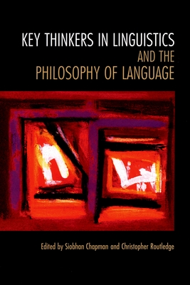 Key Thinkers in Linguistics and the Philosophy of Language - Chapman, Siobhan (Editor), and Routledge, Christopher, Professor (Editor)