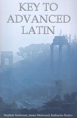 Key to Advanced Latin - Anderson, Stephen, and Morwood, James, and Radice, Katharine