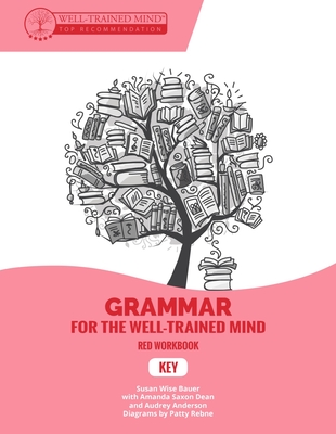 Key to Red Workbook: A Complete Course for Young Writers, Aspiring Rhetoricians, and Anyone Else Who Needs to Understand How English Works - Bauer, Susan Wise, and Dean, Amanda Saxon, and Anderson, Audrey