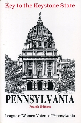 Key to the Keystone State: A Guide to the Government of Pennsylvania - League of Women Voters of Penn, and The League of Women Voters of Pennsylvania, and Piccoli, Terese S (Editor)
