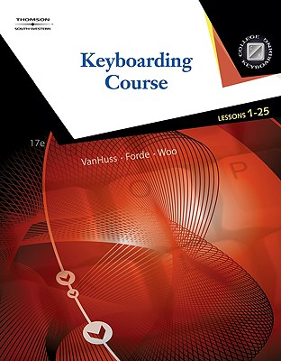 Keyboarding Course, Lessons 1-25 - VanHuss, Susie H, and Forde, Connie M, and Woo, Donna L