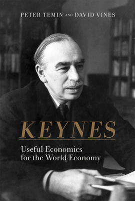 Keynes: Useful Economics for the World Economy - Temin, Peter, and Vines, David