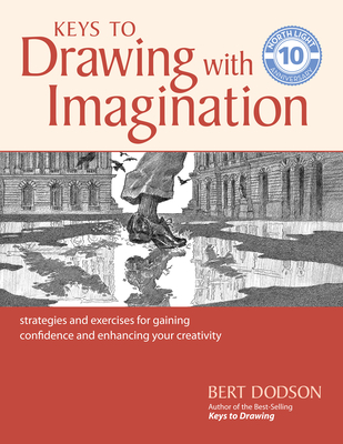 Keys to Drawing with Imagination: Strategies and Exercises for Gaining Confidence and Enhancing Your Creativity - Dodson, Bert