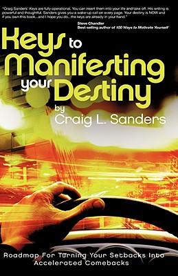 Keys to Manifesting Your Destiny - Sanders, Craig L