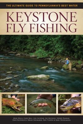Keystone Fly Fishing: The Ultimate Guide to Pennsylvania's Best Water - Ramsay, Henry, and Heck, Mike, and Lichvar, Len