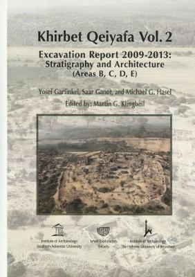 Khirbet Qeiyafa: Volume 2: Excavation Report 2009-2013 Stratigraphy and Architecture (Areas B C D E) - Garfinkel, Yosef (Editor)