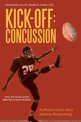 Kick-Off Concussion: How the Notre Dame Killer Recovered His Brain - Davis, Anthony, and Rosenberg, Jeremy