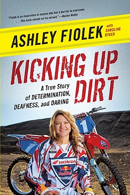 Kicking Up Dirt: A True Story of Determination, Deafness, and Daring - Fiolek, Ashley