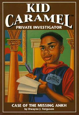 Kid Caramel, Private Investigator: Bk. 1: The Case of the Missing Ankh - Ferguson, Dwayne