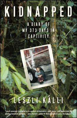 Kidnapped: A Diary of My 373 Days in Captivity - Kalli, Leszli