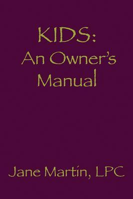 Kids: An Owner's Manual - Martin, Jane