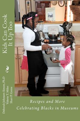 Kids Can Cook It Up Too: Celebrating Blacks in Museums - Johnson-Simon, Deborah, and Johnson-Simon Ph D, Deborah, and Miles, Valerie T