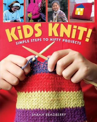 Kids Knit!: Simple Steps to Nifty Projects - Bradberry, Sarah