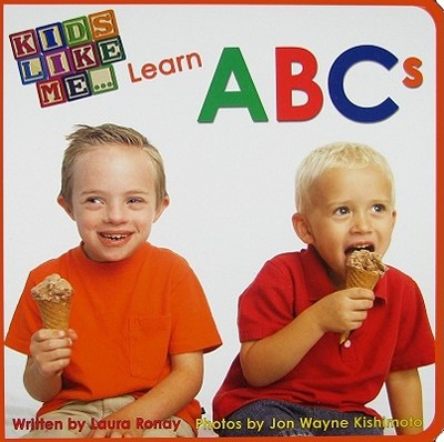 Kids Like Me... Learn ABCs - Ronay, Laura, and Kishimoto, Jon Wayne (Photographer)