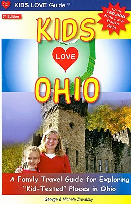 """Kids Love Ohio: A Family Travel Guide to Exploring """"Kid-Tested"""" Places in Ohio - Zavatsky, George, and Zavatsky, Michele"""