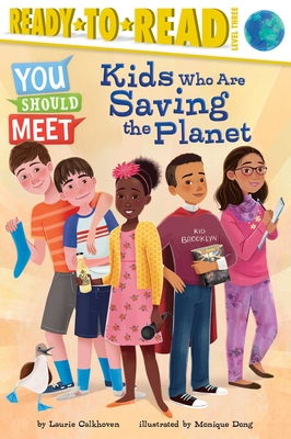 Kids Who Are Saving the Planet - Calkhoven, Laurie, and Dong, Monique (Illustrator)