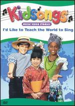 Kidsongs: I'd Like to Teach the World to Sing