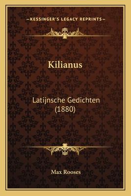 Kilianus: Latijnsche Gedichten (1880) - Rooses, Max