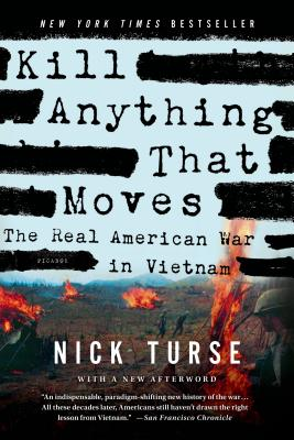 Kill Anything That Moves: The Real American War in Vietnam - Turse, Nick