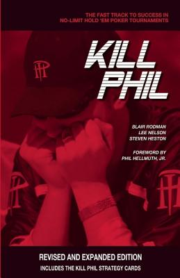 Kill Phil: The Fast Track to Success in No-Limit Hold 'em Poker Tournaments - Rodman, Blair, and Nelson, Lee, and Heston, Steven