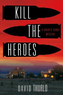 Kill the Heroes: A Charlie Henry Mystery - Thurlo, David