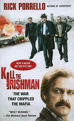 Kill the Irishman: The War That Crippled the Mafia - Porrello, Rick