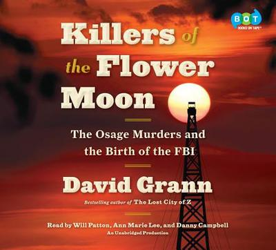 Killers of the Flower Moon: The Osage Murders and the Birth of the FBI - Grann, David