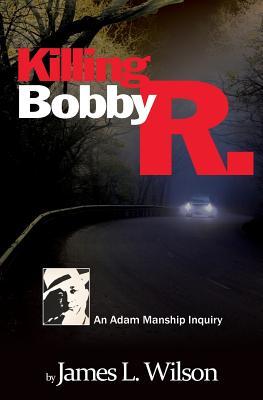 Killing Bobby R.: An Adam Manship inquiry - Wilson, James L