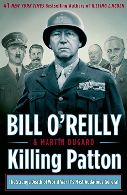 Killing Patton: The Strange Death of World War II's Most Audacious General - O'Reilly, Bill