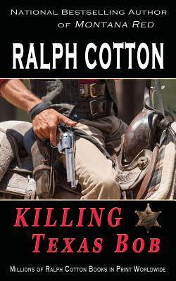 Killing Texas Bob - Cotton, Ralph
