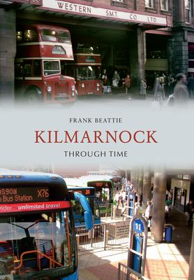 Kilmarnock Through Time - Beattie, Frank