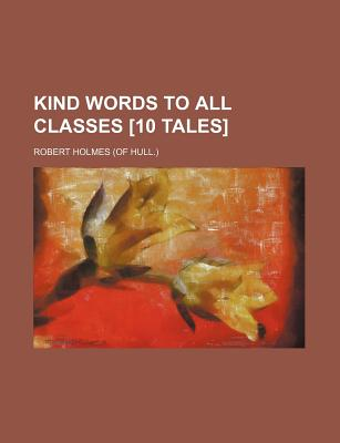 Kind Words to All Classes [10 Tales] - Holmes, Robert