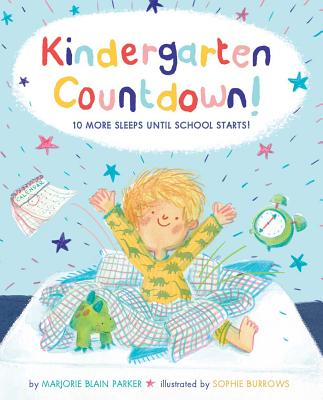Kindergarten Countdown!: 10 More Sleeps Until School Starts! - Parker, Marjorie Blain