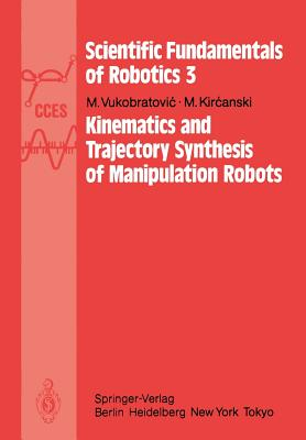 Kinematics and Trajectory Synthesis of Manipulation Robots - Vukobratovic, M, and Kircanski, M