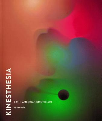 Kinesthesia: Latin American Kinetic Art, 1954-1969 - Cameron, Dan, and Green, Susan (Editor), and Armstrong, Elizabeth (Foreword by)
