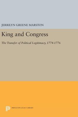 King and Congress: The Transfer of Political Legitimacy, 1774-1776 - Marston, Jerrilyn Greene
