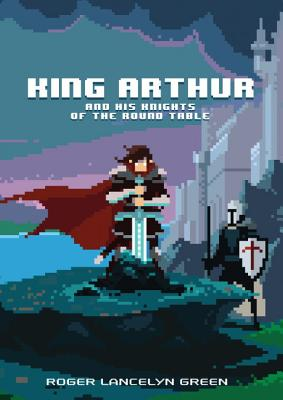 King Arthur and His Knights of the Round Table - Green, Roger Lancelyn