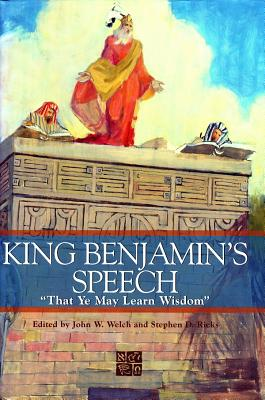 "King Benjamin's Speech: ""That Ye May Learn Wisdom"" - Welch, John W, Professor (Editor), and Ricks, Stephen D (Editor)"