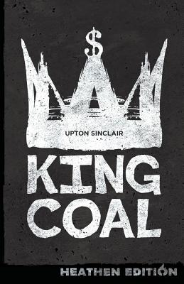 King Coal (Heathen Edition) - Sinclair, Upton, and Brandes, Georg (Introduction by)