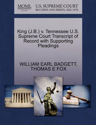 King (J.B.) V. Tennessee U.S. Supreme Court Transcript of Record with Supporting Pleadings - Badgett, William Earl, and Fox, Thomas E