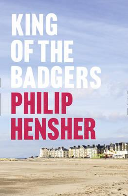 King of the Badgers - Hensher, Philip