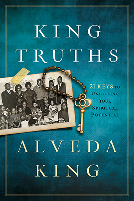 King Truths: 21 Keys to Unlocking Your Spiritual Potential - King, Alveda, Dr.