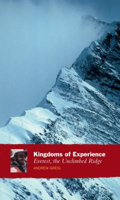 Kingdoms Of Experience: Everest, the Unclimbed Ridge - Greig, Andrew