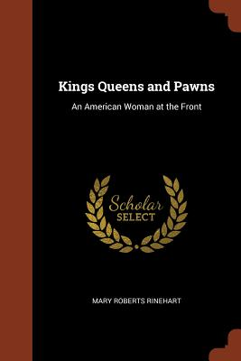 Kings Queens and Pawns: An American Woman at the Front - Rinehart, Mary Roberts