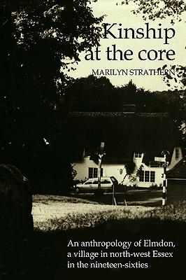 Kinship at the Core: An Anthropology of Elmdon, a Village in North-West Essex in the Nineteen-Sixties - Strathern, Marilyn, Professor, and Marilyn, Strathern, and Richards, Audrey (Foreword by)