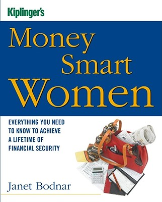 Kiplinger's Money Smart Women: Everything You Need to Know to Achieve a Lifetime of Financial Security - Bodnar, Janet
