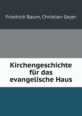Kirchengeschichte Fur Das Evangelische Haus - Baum, Friedrich